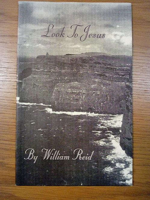 Look to Jesus - Reid W,