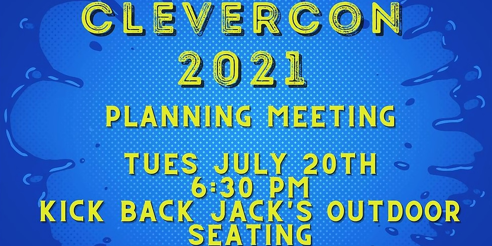 C.L.E.V.E.R. Org and CLEVER Con Planning and Volunteer Informational