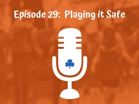 Episode 29 - Playing It Safe