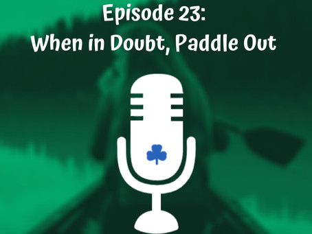 Episode 23 - When in Doubt, Paddle Out