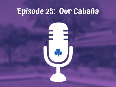 Episode 25 - Our Cabaña