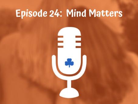 Episode 24 - Minds Matter
