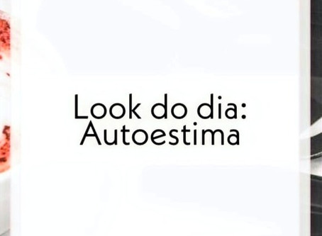 LOOK DO DIA: AUTOESTIMA