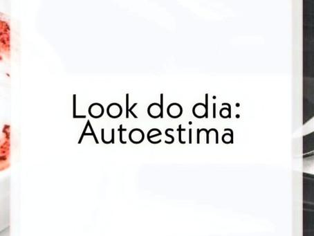 LOOK DO DIA: AUTOESTIMA