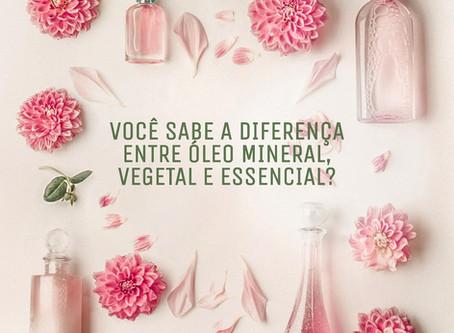 Você sabe qual a diferença entre óleo mineral, vegetal e essencial?