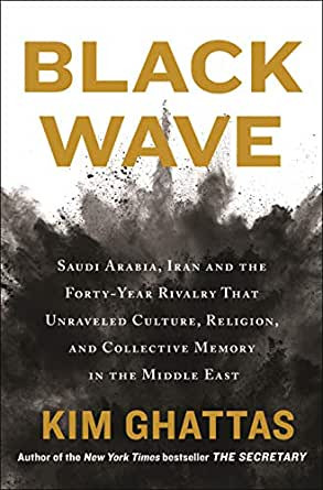 """Review: """"Black Wave"""", by Kim Ghattas (Henry Hold & Company, 2020)"""