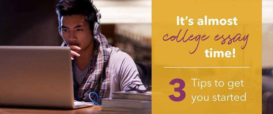 It's almost college essay time… 3 tips to get you started!