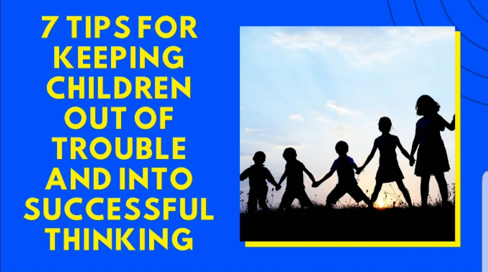 7 Tips for Keeping Children out of Trouble and Into Successful Thinking