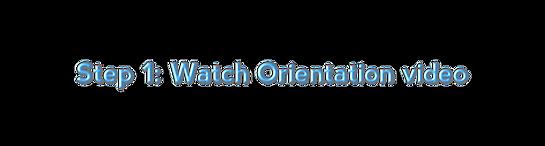 Step 1: Watch Orientation video