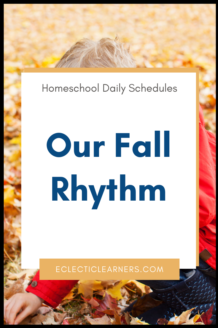 Homeschool Daily Schedules Our Fall Rhythm Eclectic Learners