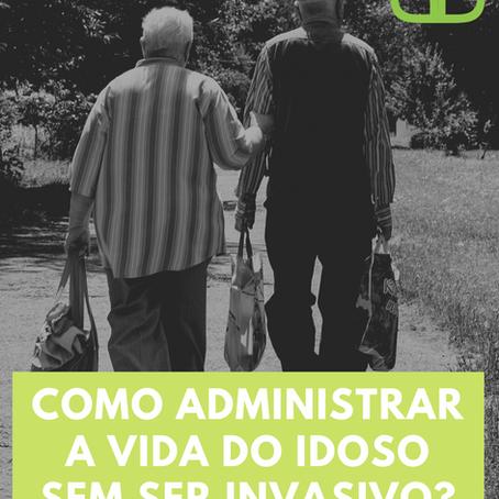 Como administrar a vida do idoso sem ser invasivo?