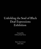 Unfolding the Soul of Black Deaf Expressions of Black Deaf Exhibitions