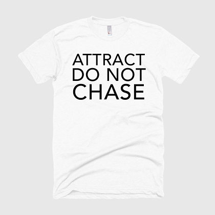 ATTRACT DO NOT CHASE Tee