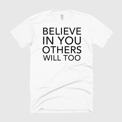 BELIEVE IN YOU OTHERS WILL TOO Tee