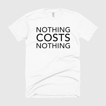 NOTHING COSTS NOTHING Tee