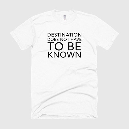 DESTINATION DOES NOT HAVE TO BE KNOWN Tee