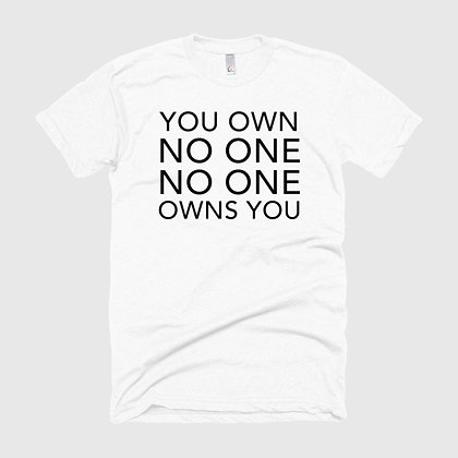 YOU OWN NO ONE, NO ONE OWNS YOU Tee