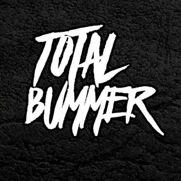 TOTAL BUMMER