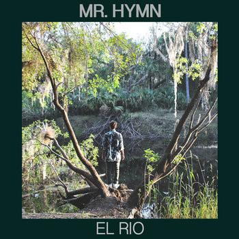 "Mr. Hymn: ""El Río"" | EP Review"