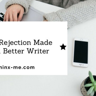 How Rejection Made Me a Better Writer
