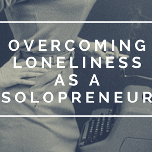 Overcoming Loneliness as a Solopreneur