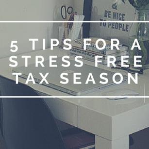 5 Tips for a Stress Free Tax Season