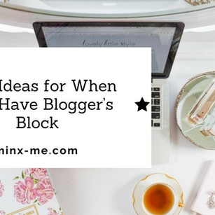 Blog Ideas for When You Have Blogger's Block