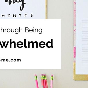Getting Through Your Overwhelm