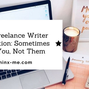On Freelance Writer Rejection: Sometimes It's You, Not Them