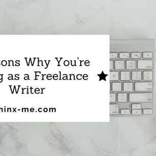 3 Reasons Why You're Failing as a Freelance Writer
