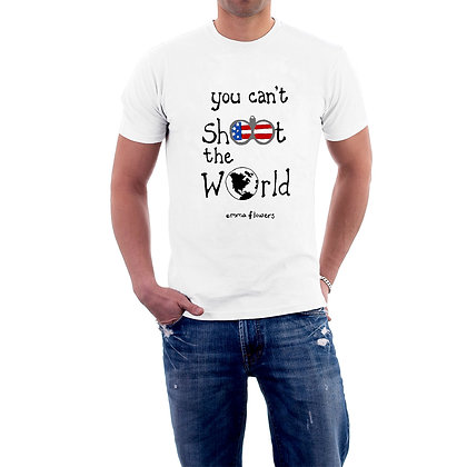 You Can't Shoot the World T-Shirt
