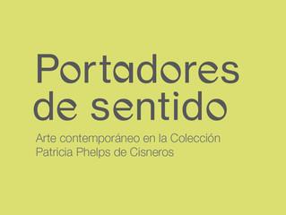 Portadores de Sentido. Arte Contemporáneo en la Colección Patricia Phelps de Cisneros. Museo Amparo