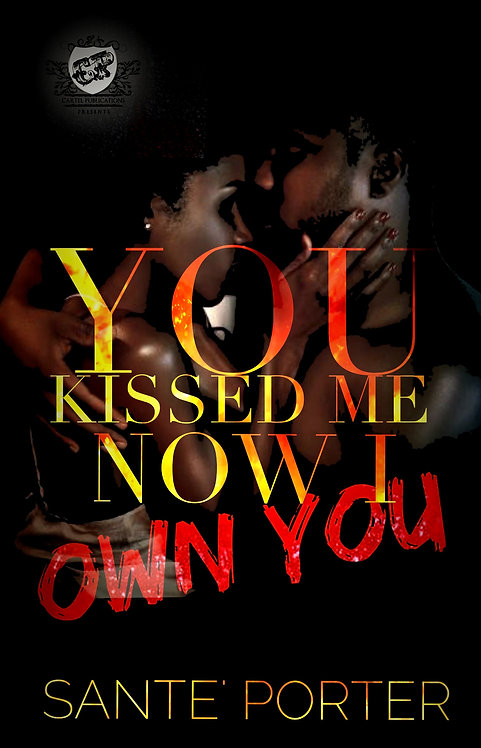 You Kissed Me, Now I Own You by Sante' Porter