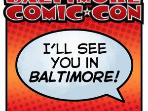 BALTIMORE COMIC-CON 2018 Kicks Off Tomorrow!