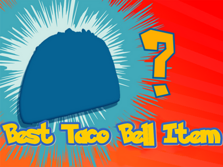 What's the BEST Taco Bell item? A Complete Survey.