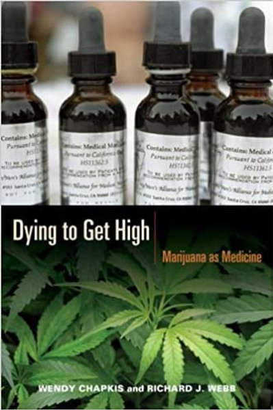 Dying to Get High: Marijuana as Medicine by Wendy Chapkis and Richard J Webb