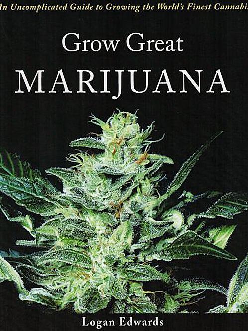 Grow Great Marijuana by Logan Edwards