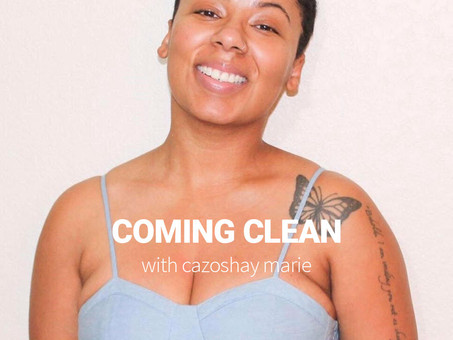 COMING CLEAN WITH CAZOSHAY MARIE