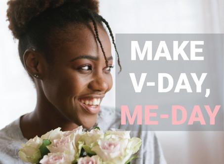 6 WAYS TO MAKE V-DAY, ME-DAY