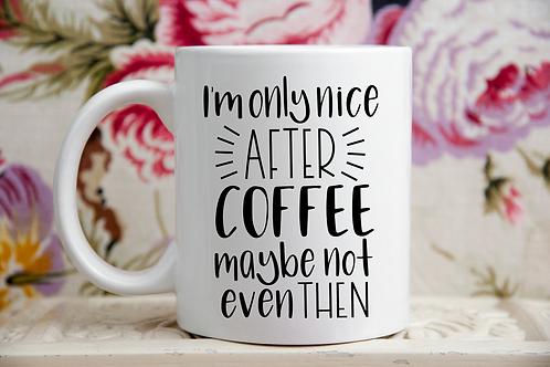 Only Nice After Coffee Mug