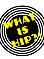 What is Hip?!
