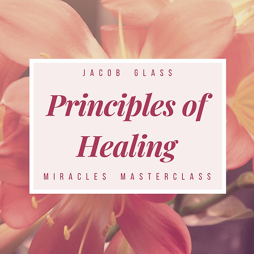 Principles of Healing: Miracles Masterclass