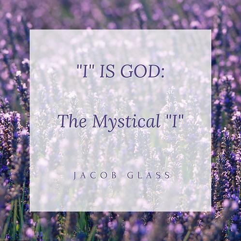 """""""I"""" IS GOD: The Mystical """"I"""""""
