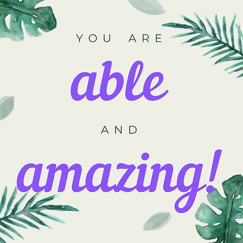 YOU ARE ABLE and AMAZING!