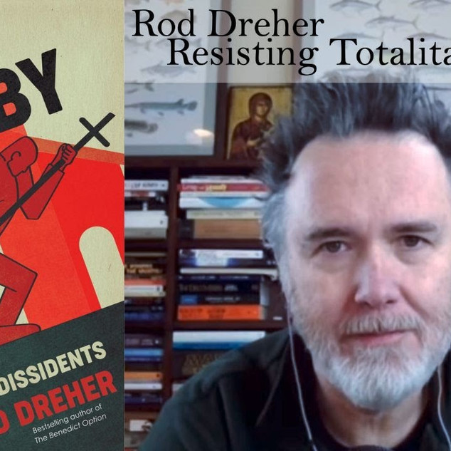 Rod Dreher on Resisting Soft Totalitarianism
