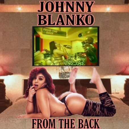 """Johnny Blanko On His Upcoming Project and New Single """"From the Back"""""""