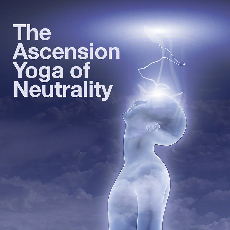 Ascension Yoga of Neutrality