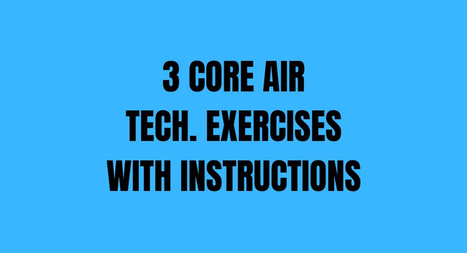 3 Core Air Tech. Exercises w/ Instructio