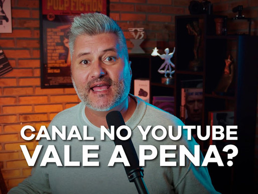 Canal no Youtube, vale a pena?