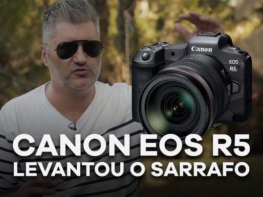 Canon EOS R5 levantou o sarrafo!